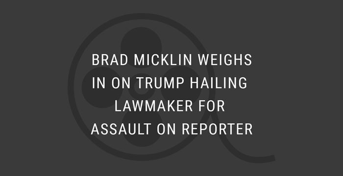 VIDEO: Brad Micklin Weighs in on Trump Hailing Lawmaker for Assault on Reporter