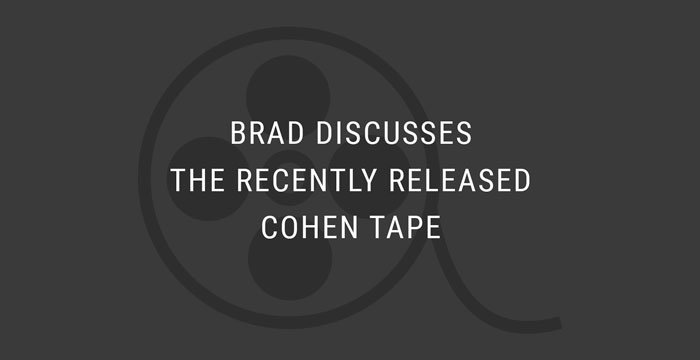 VIDEO: Brad Discusses the Recently Released Cohen Tape