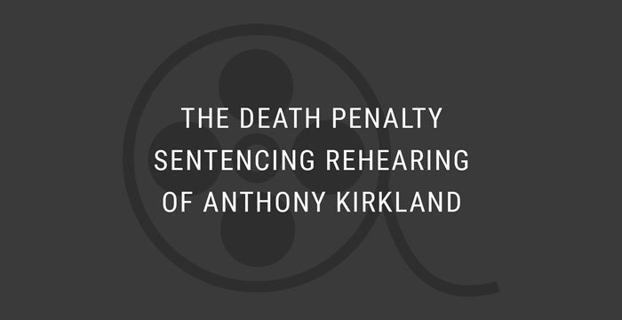 VIDEO: The Death Penalty Sentencing Rehearing of Anthony Kirkland