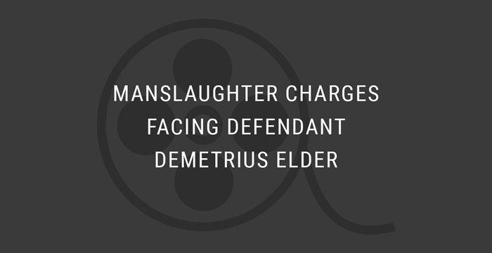 VIDEO: Manslaughter Charges Facing Defendant Demetrius Elder