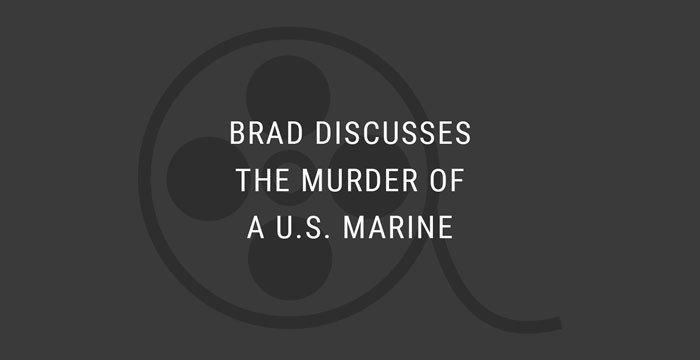 VIDEO: Brad Discusses the Murder of a U.S. Marine