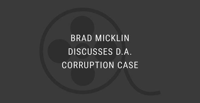 VIDEO: Brad Micklin Discusses DA Corruption Case