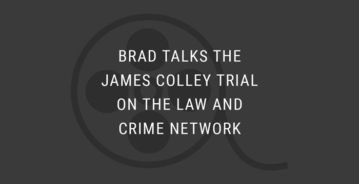 VIEDEO: Brad Talks the James Colley Trial on the Law and Crime Network