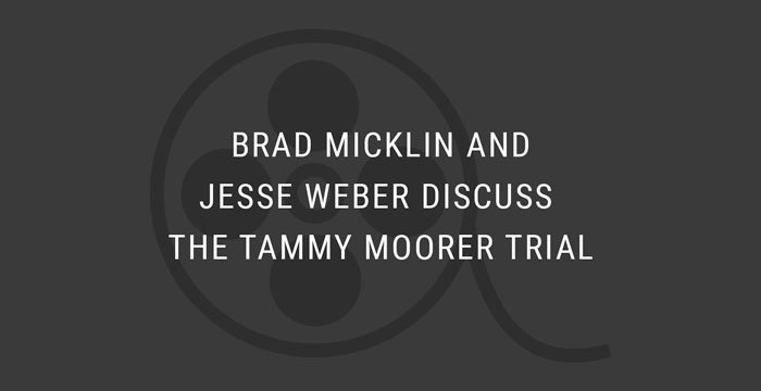 VIDEO: Brad Micklin and Jesse Weber discuss the Tammy Moorer Trial