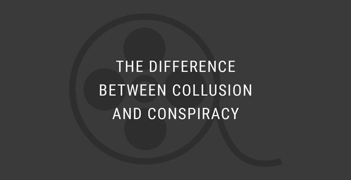 VIDEO: The Difference Between Collusion and Conspiracy
