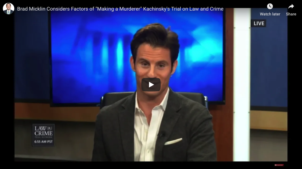 """VIDEO: Brad Micklin Considers Factors of """"Making a Murderer"""" Kachinsky's Trial on Law and Crime"""